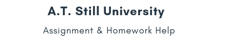 A.T. Still University Assignment &Homework Help